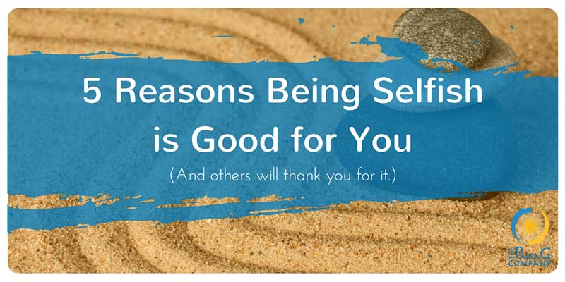 5 Reasons being selfish is good for you