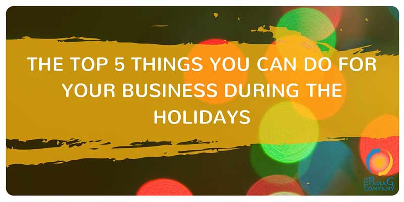 5 Things You Can Do For Your Business During Holidays