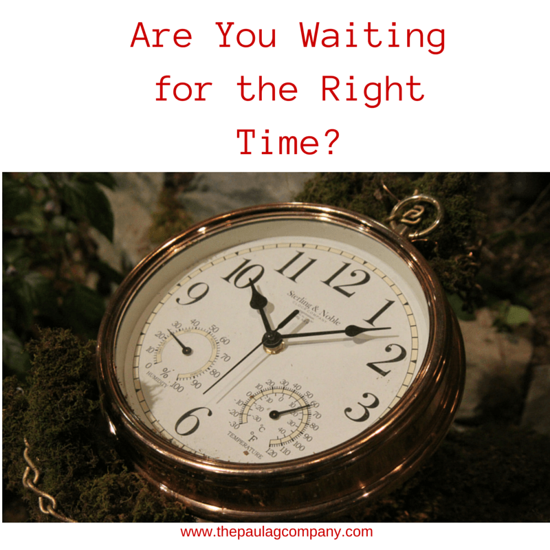 Are You Waiting for the Right Time?