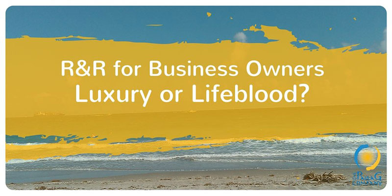 Rest & Relaxation is Lifeblood not Luxury for Small Business Owners