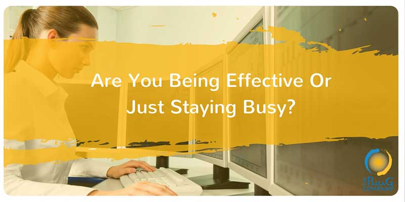 Are you staying busy or being effective?