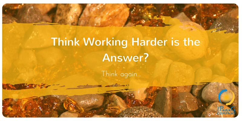 Think working harder is the answer?