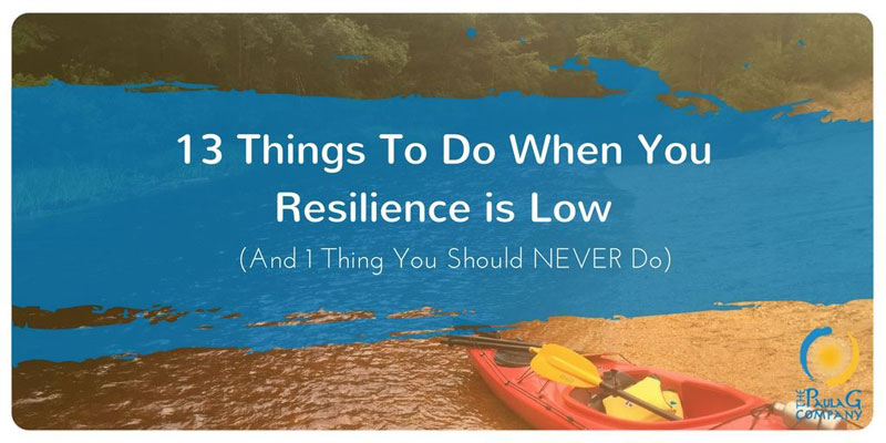 13 Things To Do When You Resilience is Low