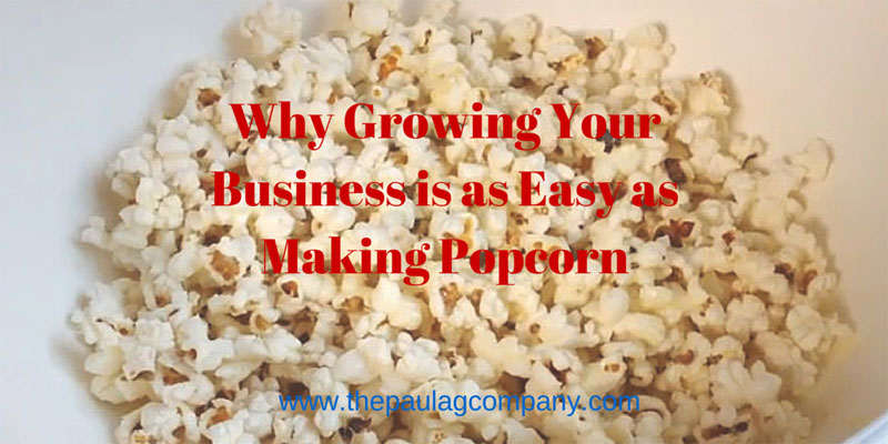 Why Growing Your Business is as Easy as Making Popcorn