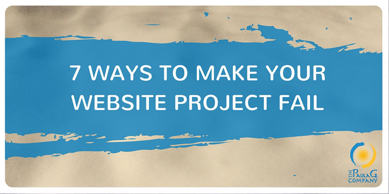 7 Ways to Make Your Website Project Fail