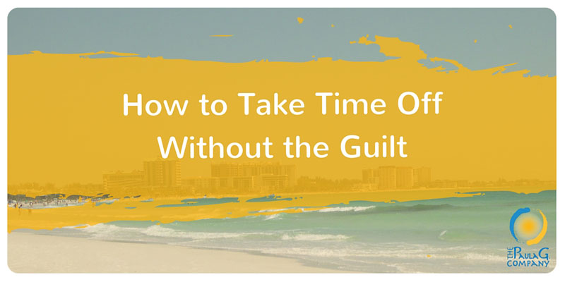 How to Take Time Off Without the Guilt