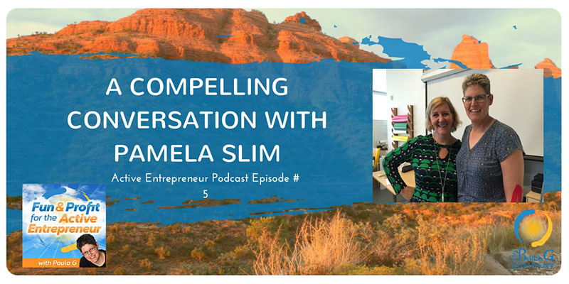Compelling Conversation with Pamela Slim - Active Entrepreneur Podcast Episode 5