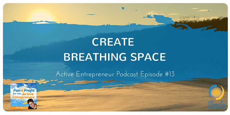 Creating Breathing Space - Active Entrepreneur Podcast