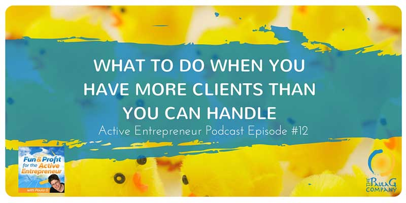 what to do when you have more clients than you can handle