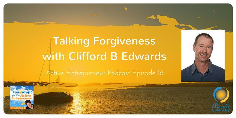 Benefits of Forgiveness for Entprepreneurs with Clifford B Edwards