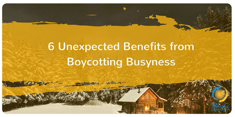 Boycott Busyness and Benefit