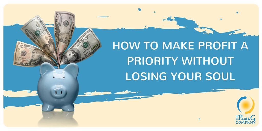 How to Make Profit a Priority Without Losing Your Soul