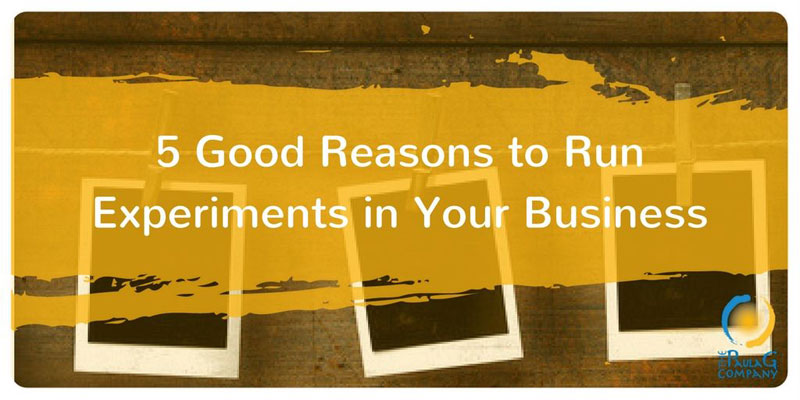 5 Good Reasons to Run Experiments in Your Business