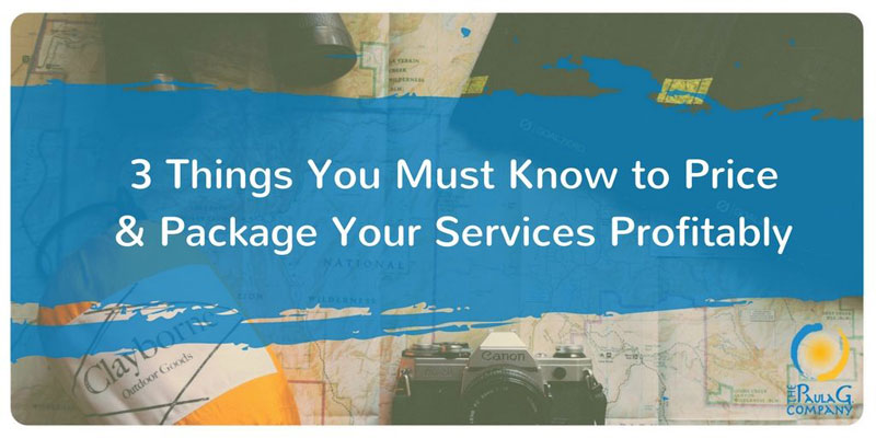 3 things you must know to price and package your services profitably