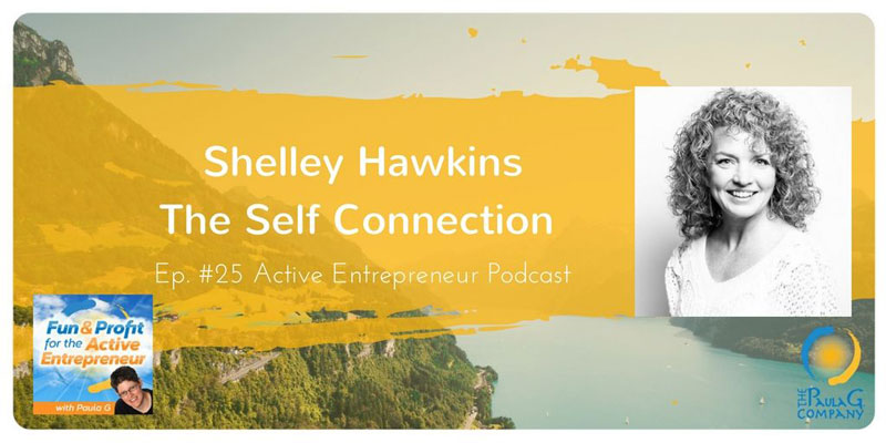 Active Entrepreneur Podcast #25 Shelley Hawkins - The Self Connection